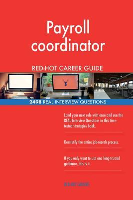 Payroll coordinator RED-HOT Career Guide; 2498 REAL Interview Questions