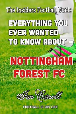 Everything You Ever Wanted to Know About - Nottingham Forest Fc