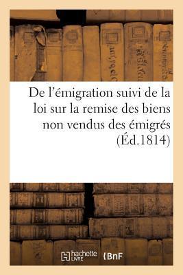 De l'Emigration  Suivi de la Loi Sur la Remise des Biens Non Vendus des Emigres