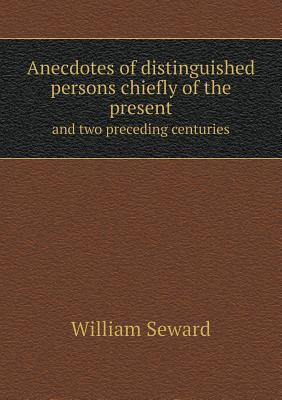 Anecdotes of Distinguished Persons Chiefly of the Present and Two Preceding Centuries
