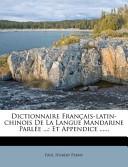 Dictionnaire Fran Ais-Latin-Chinois de La Langue Mandarine Parl E ...