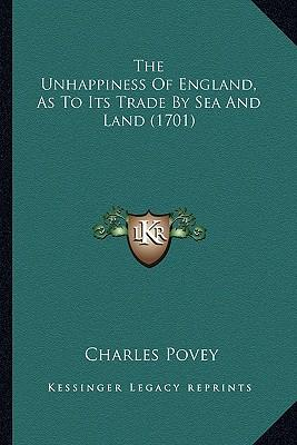 The Unhappiness of England, as to Its Trade by Sea and Land (1701)
