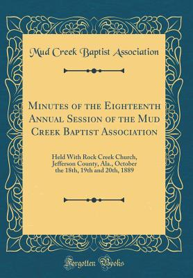 Minutes of the Eighteenth Annual Session of the Mud Creek Baptist Association