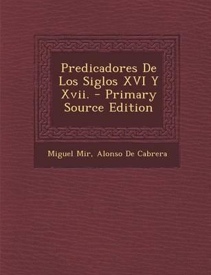 Predicadores de Los Siglos XVI y XVII. - Primary Source Edition