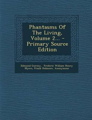 Phantasms of the Living, Volume 2... - Primary Source Edition