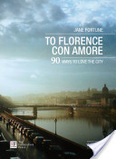 To Florence con amore. 90 ways to love the city