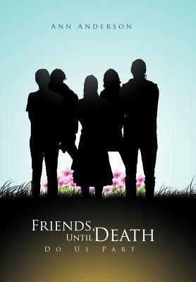Friends, Until Death Do Us Part