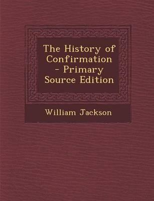 The History of Confirmation - Primary Source Edition