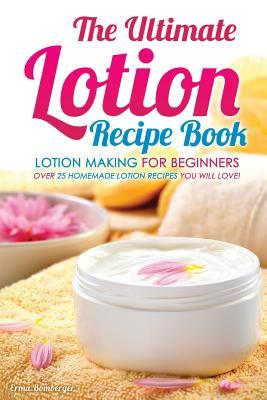 The Ultimate Lotion Recipe Book