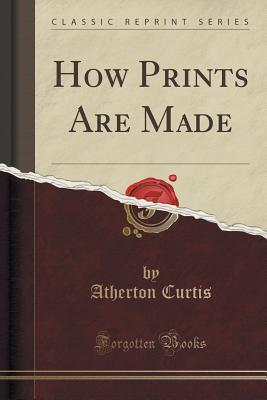 How Prints Are Made (Classic Reprint)