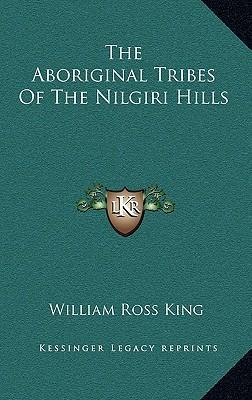 The Aboriginal Tribes of the Nilgiri Hills