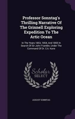 Professor Sonntag's Thrilling Narrative of the Grinnell Exploring Expedition to the Artic Ocean