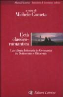 L' età classico-romantica. La cultura letteraria in Germania tra Settecento e Ottocento