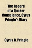 The Record of a Quaker Conscience, Cyrus Pringle's Diary