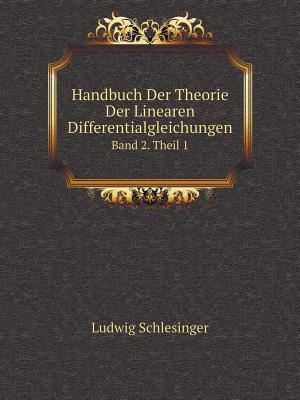 Handbuch Der Theorie Der Linearen Differentialgleichungen Band 2. Theil 1