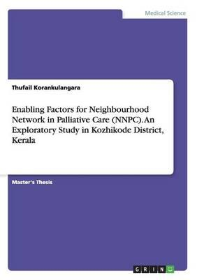 Enabling Factors for Neighbourhood Network in Palliative Care (NNPC). An Exploratory Study in Kozhikode District, Kerala