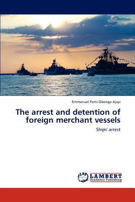 The arrest and detention of foreign merchant vessels