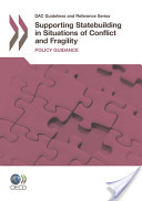 DAC Guidelines and Reference Series Supporting Statebuilding in Situations of Conflict and Fragility Policy Guidance