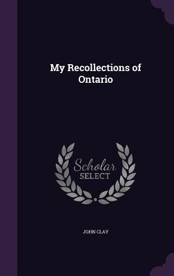 My Recollections of Ontario