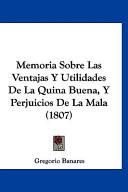 Memoria Sobre Las Ventajas y Utilidades de La Quina Buena, y Perjuicios de La Mala(1807)