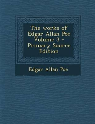 The Works of Edgar Allan Poe Volume 3 - Primary Source Edition