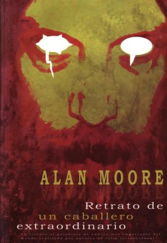 Alan Moore. Retrato de un caballero extraordinario