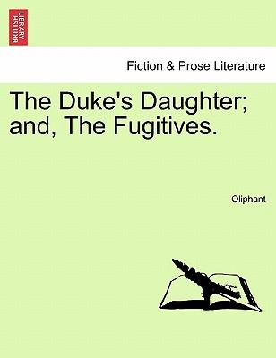 The Duke's Daughter; and, The Fugitives. Vol. III