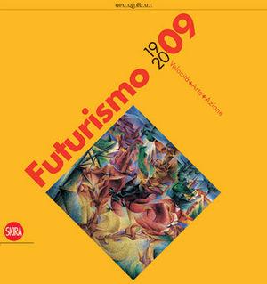Futurismo 1909-2009. Velocità Arte Azione