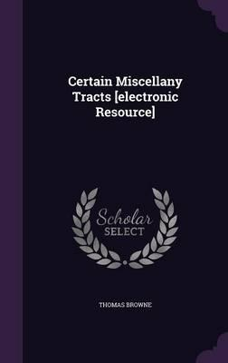 Certain Miscellany Tracts [Electronic Resource]