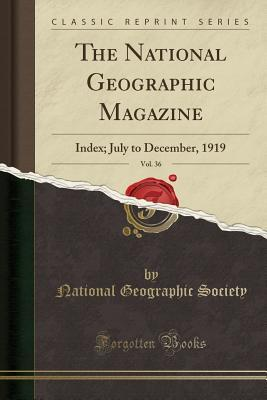 The National Geographic Magazine, Vol. 36