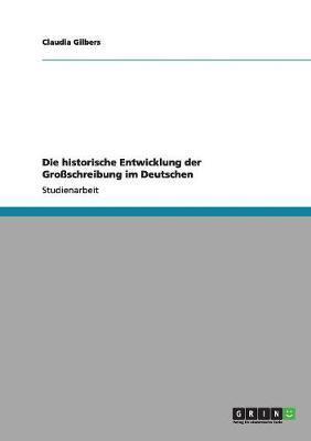 Die historische Entwicklung der Großschreibung im Deutschen