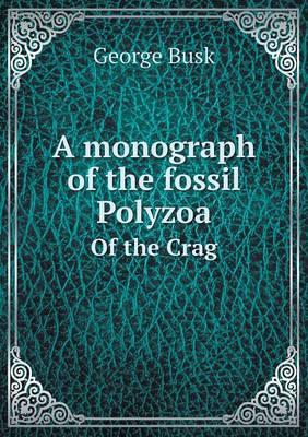 A Monograph of the Fossil Polyzoa of the Crag