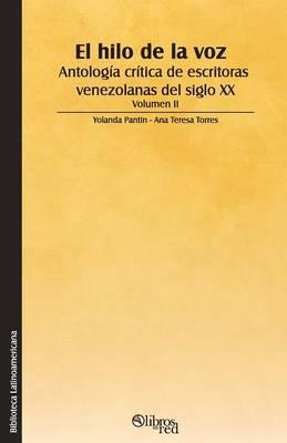 El Hilo de la Voz. Antologia Critica de Escritoras Venezolanas del Siglo XX. Volumen II