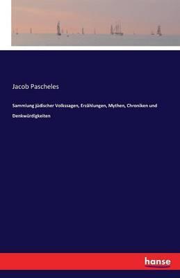 Sammlung jüdischer Volkssagen, Erzählungen, Mythen, Chroniken und Denkwürdigkeiten