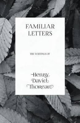 Familiar Letters - The Writings of Henry David Thoreau