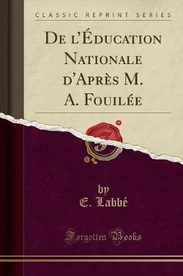 De l'Éducation Nationale d'Après M. A. Fouilée (Classic Reprint)