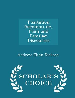 Plantation Sermons; Or, Plain and Familiar Discourses - Scholar's Choice Edition