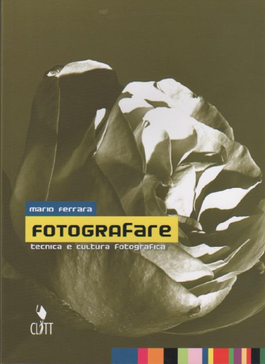 Fotografare. Tecnica e cultura fotografica. Per le Scuole superiori
