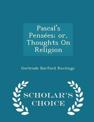 Pascal's Pensees; Or, Thoughts on Religion - Scholar's Choice Edition