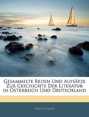 Gesammelte Reden Und Aufstze Zur Geschichte Der Literatur in Sterreich Und Deutschland