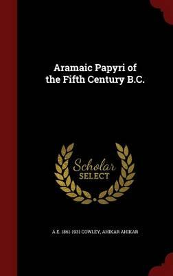 Aramaic Papyri of the Fifth Century B.C.