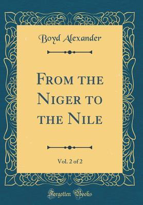 From the Niger to the Nile, Vol. 2 of 2 (Classic Reprint)