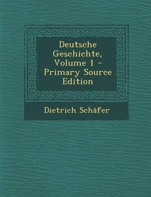 Deutsche Geschichte, Volume 1 - Primary Source Edition
