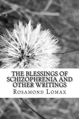 The Blessings of Schizophrenia and Other Writings