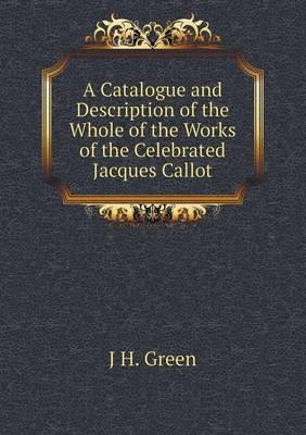 A Catalogue and Description of the Whole of the Works of the Celebrated Jacques Callot