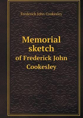 Memorial Sketch of Frederick John Cookesley