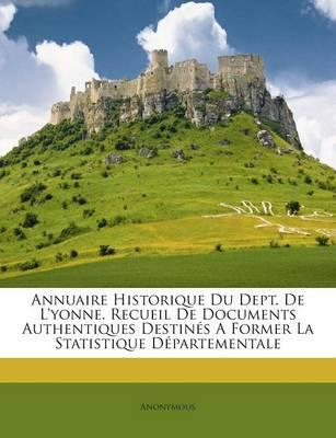 Annuaire Historique Du Dept. de L'Yonne. Recueil de Documents Authentiques Destines a Former La Statistique Departementale