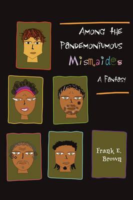 Among the Pandemoniumous Mismaides