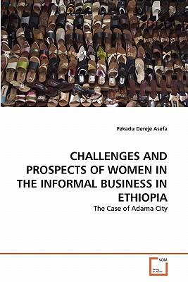 CHALLENGES AND PROSPECTS OF WOMEN IN THE INFORMAL BUSINESS IN ETHIOPIA