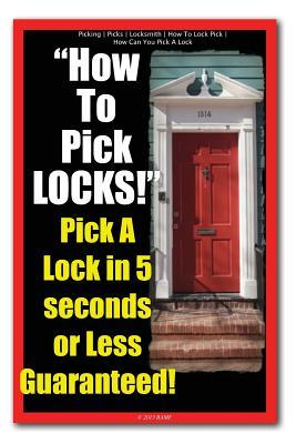 How to Pick Locks! Pick a Lock in 5 Seconds or Less Guaranteed!